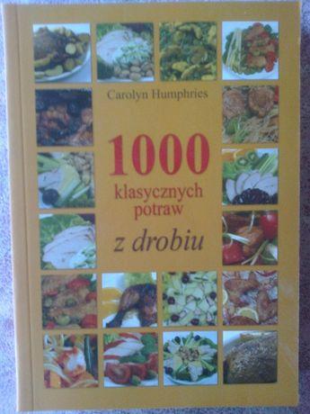 """"""" 1000 klasycznych potraw z drobiu """" C.Humphries"""