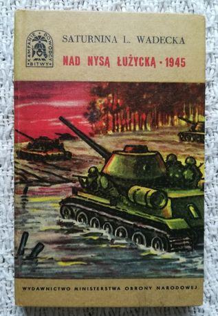 """Nad Nysą Łużycką – 1945"" Saturnina L. Wadecka"