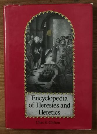 encyclopedia of heresies and heritcs, chas s. clifton