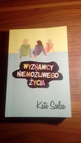 """""""Wyznawcy niemożliwego życia"""" Kate Scelsa"""