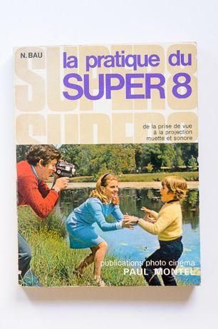 La Pratique du Super 8 de N. Bau