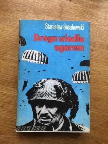 Stanisław Sosabowski - droga wiodła ugorem