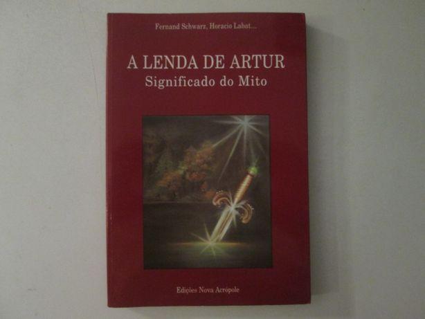 A lenda do Rei Artur-Significado do mito-Fernand Schwarz,Horacio Labat