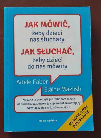 Książka Jak mówić żeby dzieci nas słuchały Jak słuchać ...