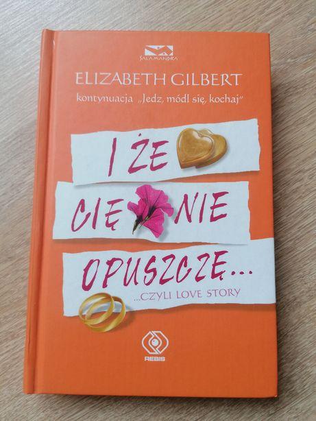 Elizabeth Gilbert I że cię nie opuszczę