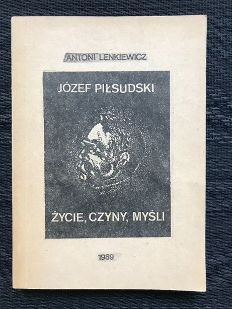 Piłsudski życie, czyny, myśli | Antoni Lenkiewicz