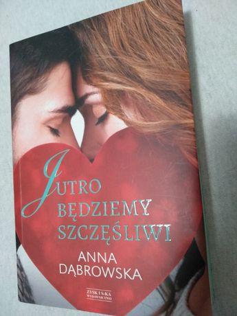 Jutro będziemy szczęśliwi - Anna Dąbrowska