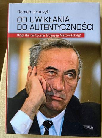 Roman Graczyk Od uwikłania do autentyczności Biografia Mazowieckiego T