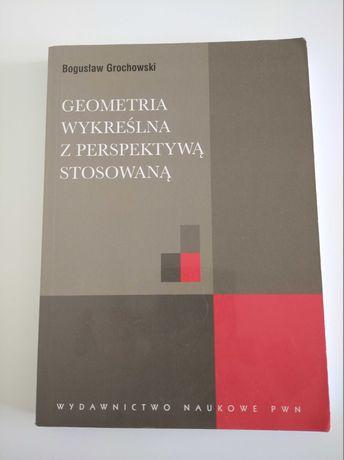 Bogusław Grochowski - Geometria wykreślna z perspektywą stosowaną