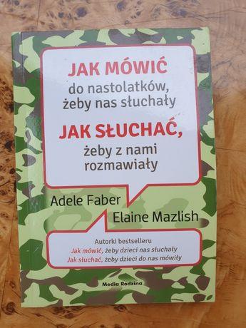 Książka poradnik Jak mówić,żeby dzieci nas słuchały.Jak słuchać,żeby..