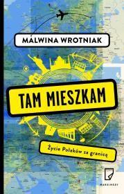 Tam mieszkam Życie Polaków za granicą Autor: Malwina Wrotniak