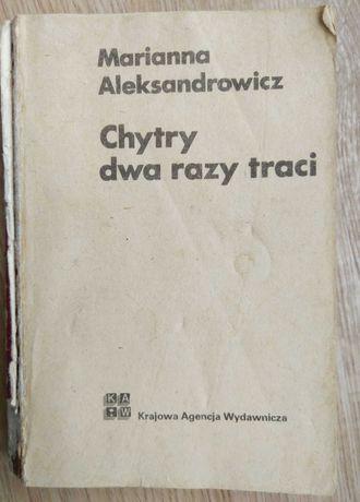 Chytry dwa razy traci - Marianna Aleksandrowicz