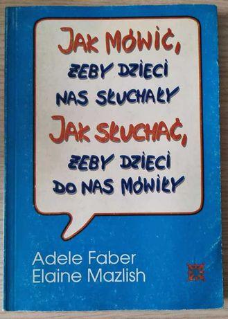 A. Faber: Jak mówić, żeby dzieci nas słuchały 1993