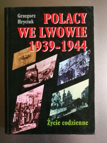 Grzegorz Hryciuk - Polacy we Lwowie 1939.-1944