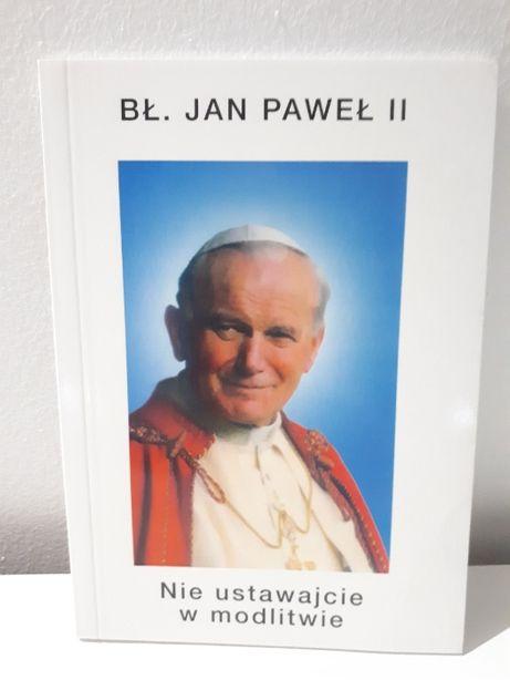 Nie ustawajcie w modlitwie. Jan Paweł II