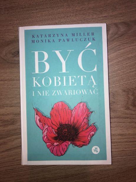 """Książka """"Jak być Kobietą i nie Zwariować"""" K.Miller & M.Pawluczuk"""