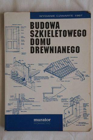 Budowa szkieletowego domu drewnianego (wyd. IV 1997 r)