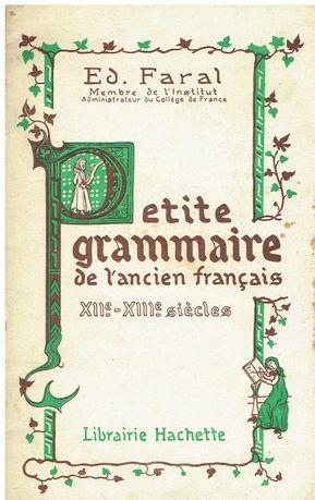 11693  Petit Grammaire de l'Ancien Français- XII- XIII Siècles