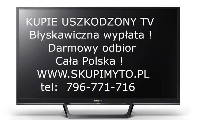 Skup/Kupie Uszkodzone TV Telewizorow LED Rozbite/brak obrazu/miga/