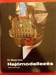 Р! На венгер.! Моделирование кораблей/Hajómodellezés, Dr. Marjai Imre