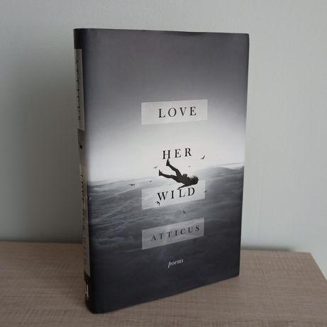 Atticus Miała Dzikie Serce poezja Love Her Wild po angielsku książka