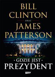Gdzie jest Prezydent Autor: Bill Clinton Patterson James