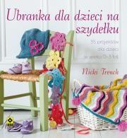 Ubranka dla dzieci na szydełku Autor: Nicki Trench