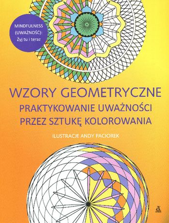 Wzory geometryczne. Praktykowanie uważności przez sztukę kolorowania