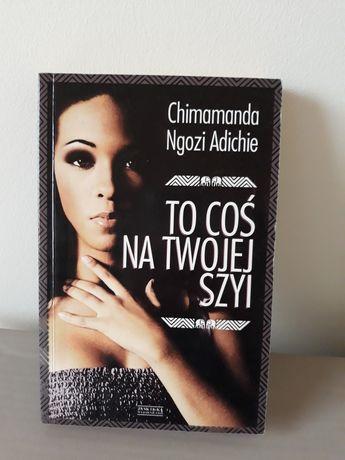 To coś na twojej szyi. Chimamanda Ngozi Adichie