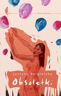 """""""Obsoletki"""" Justyna Bargielska"""