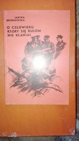 Janina Broniewska O człowieku który się kulom nie kłaniał