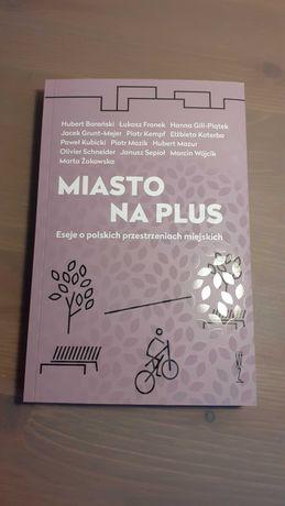 Miasto na plus - eseje o polskich przestrzeniach miejskich