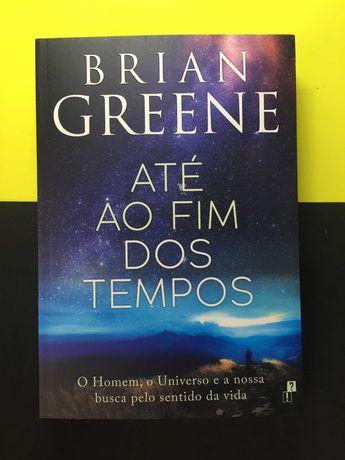 Brian Greene - Até ao fim dos tempos (NOVO - Portes CTT Grátis)