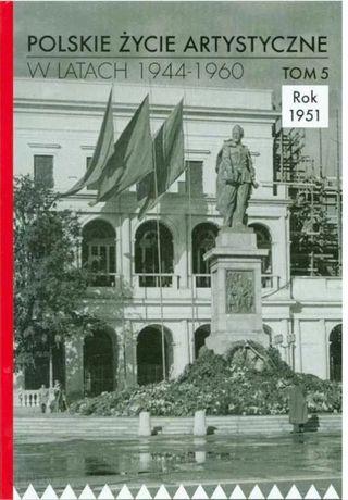 Polskie życie artystyczne w latach 1944/1960, t.5 Rok 1951