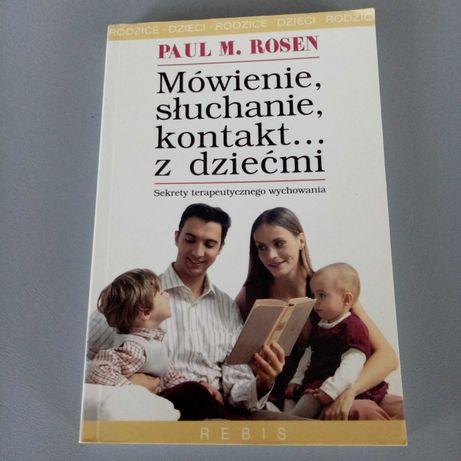 Mówienie słuchanie kontakt z dziećmi - Rosen Paul M.