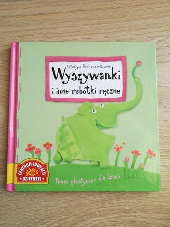 Książka Wyszywanki i inne robótki ręczne Prace plastyczne dla dzieci