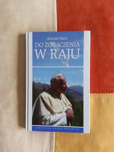 Do zobaczenia w raju - Arturo Mari (fotograf Jana Pawła II)