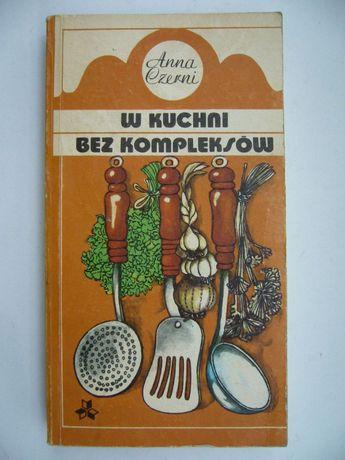 W kuchni bez kompleksów - Anna Czerni