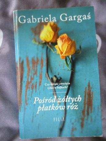 Pośród żółtych płatków róż Gabriela Gargaś