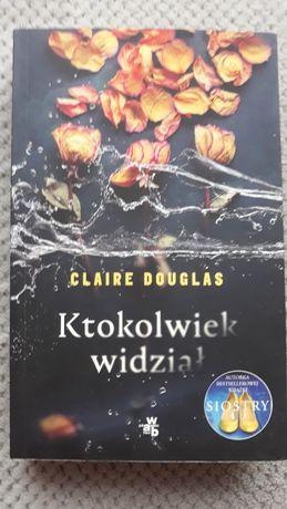 """Claire Douglas  """"Ktokolwiek widział """""""