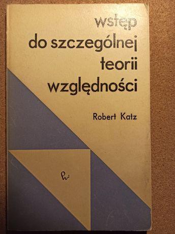"""Fizyka: """"Wstęp do szczególnej teorii względności"""", Robert Katz"""