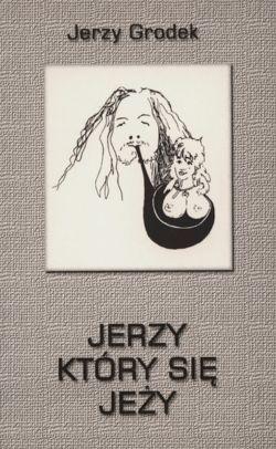 Jerzy który się jeży Jerzy Grodek