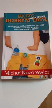 ak być wystarczająco dobrym tatą - Nazarewicz Michał