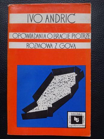 Opowiadania o bracie Piotrze ; Rozmowa z Goyą - Ivo Andrić Lit. jugo.