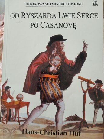 """Ilustrowane tajemnice historii,Od Ryszarda Lwie Serce po Casanovę"""""""