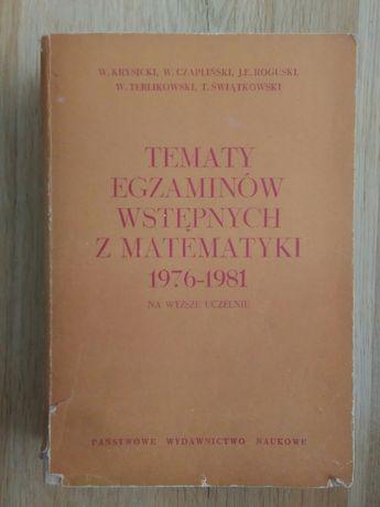 Tematy egzaminów wstępnych z matematyki 1976 _ 1981 na wyższe uczelnie
