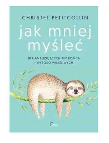 Książka Jak mniej myśleć. Petitcollin Christel.
