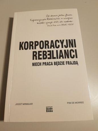 Korporacyjni rebelianci, niech praca będzie frajdą. J. Minnaar i inni.
