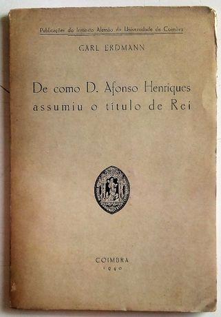 de como d.afonso henriques assumiu o título de rei / carl erdmann