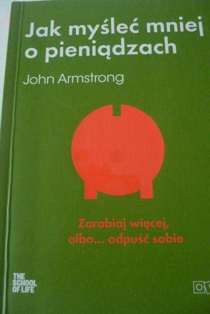 Jak Myśleć mniej O Pieniądzach - John Armstrong